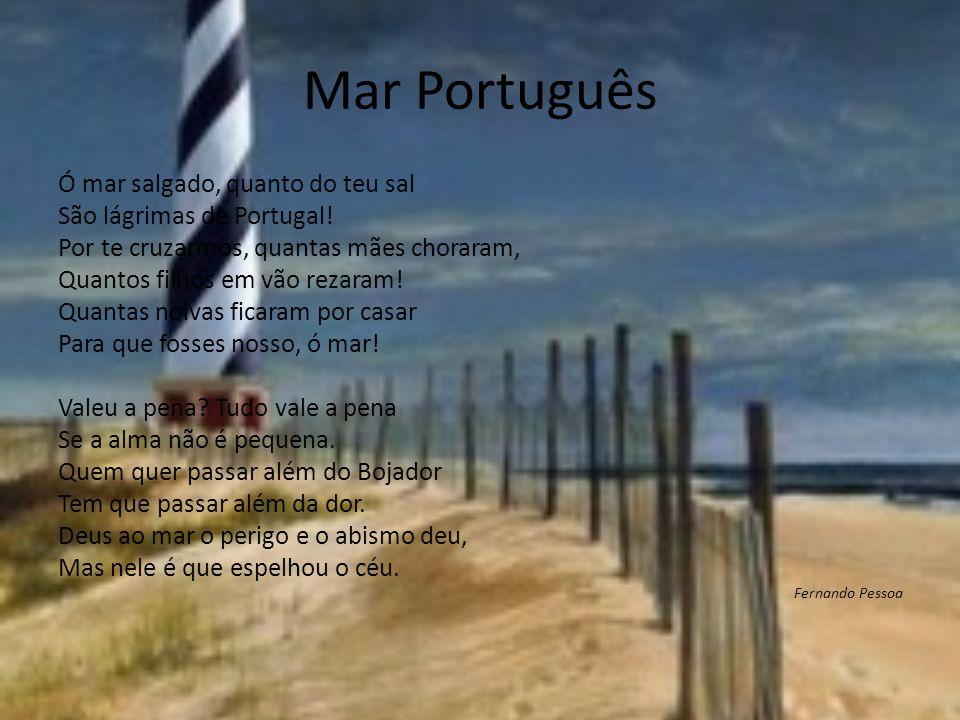 Mar Português Ó mar salgado, quanto do teu sal
