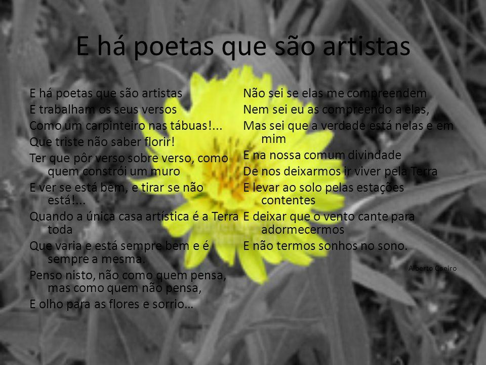 E há poetas que são artistas