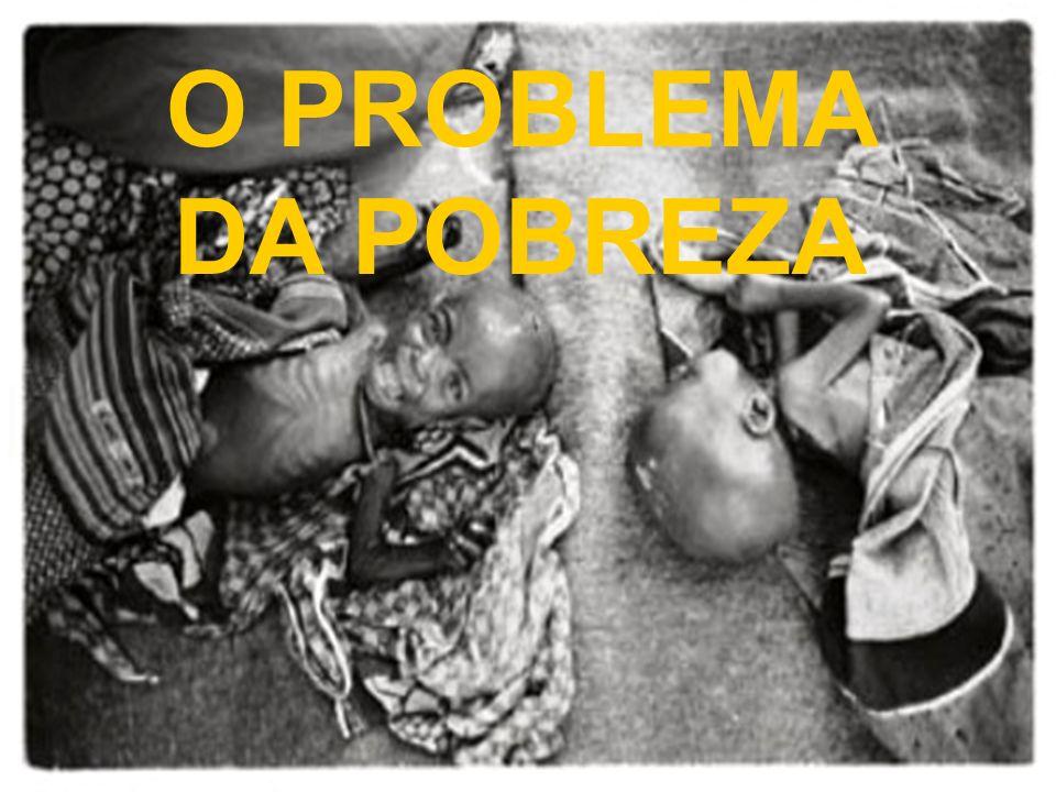 O PROBLEMA DA POBREZA
