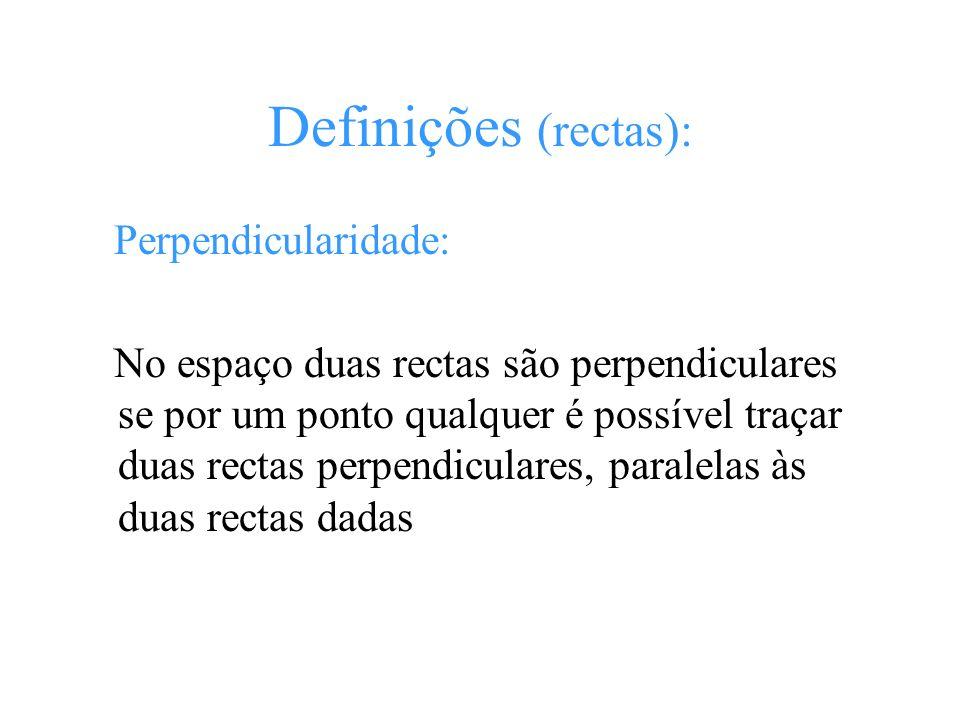 Definições (rectas): Perpendicularidade: