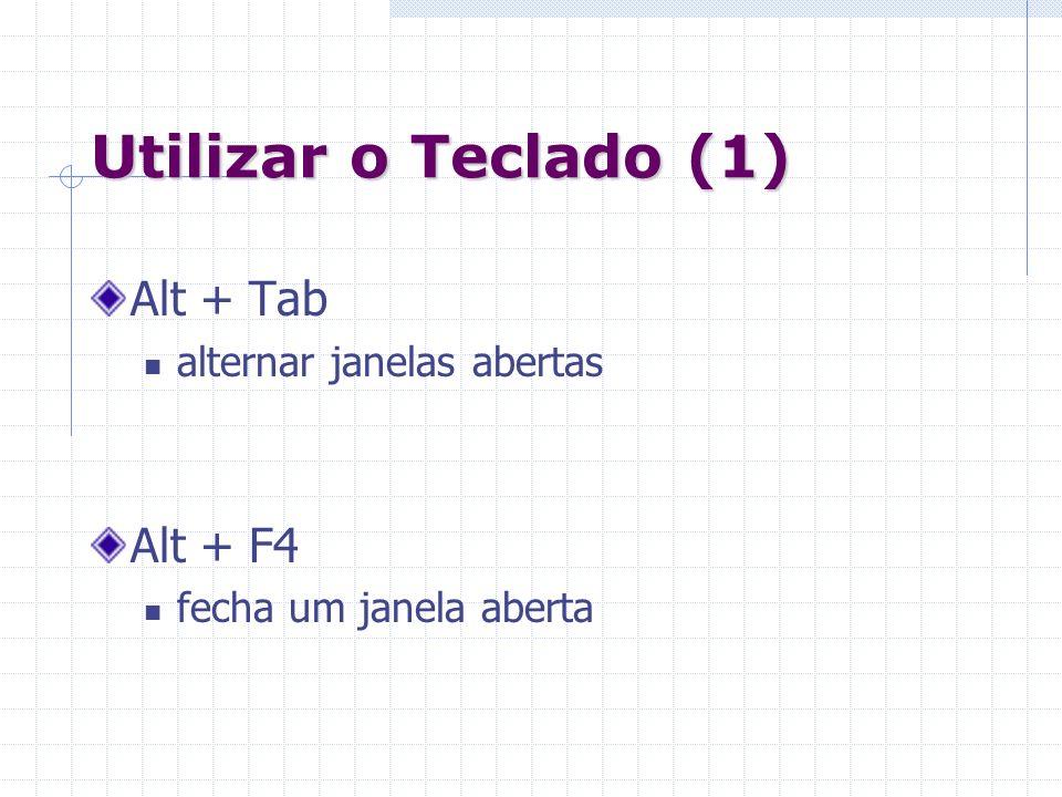 Utilizar o Teclado (1) Alt + Tab Alt + F4 alternar janelas abertas