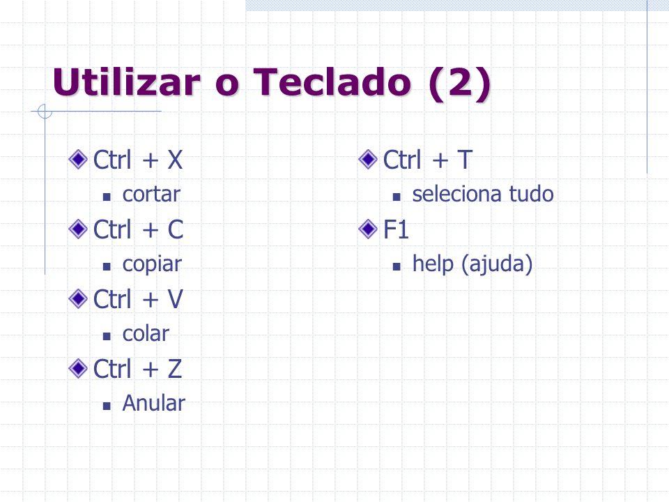 Utilizar o Teclado (2) Ctrl + X Ctrl + C Ctrl + V Ctrl + Z Ctrl + T F1