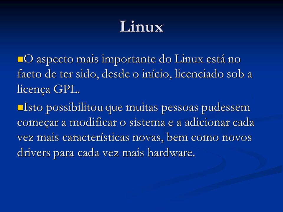 LinuxO aspecto mais importante do Linux está no facto de ter sido, desde o início, licenciado sob a licença GPL.