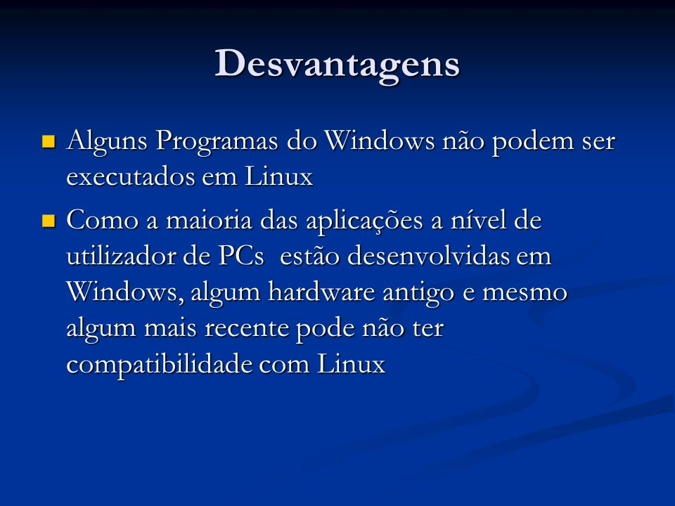 Desvantagens Alguns Programas do Windows não podem ser executados em Linux.