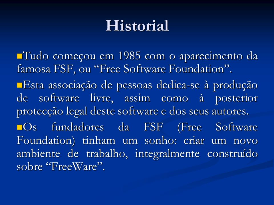 HistorialTudo começou em 1985 com o aparecimento da famosa FSF, ou Free Software Foundation .