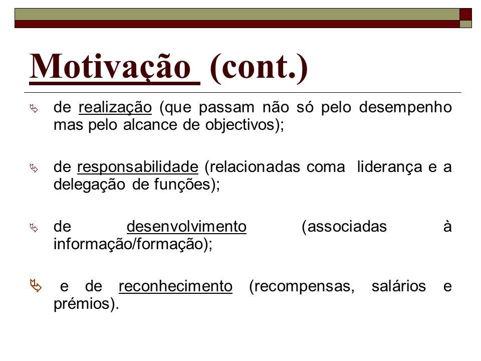 Motivação (cont.)de realização (que passam não só pelo desempenho mas pelo alcance de objectivos);