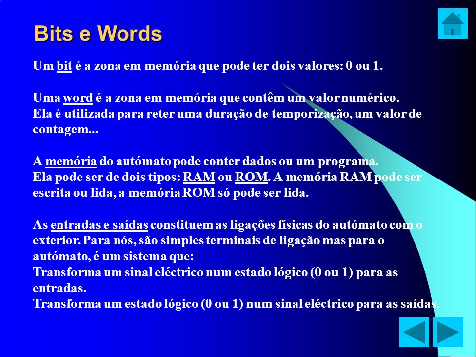 Bits e WordsUm bit é a zona em memória que pode ter dois valores: 0 ou 1. Uma word é a zona em memória que contêm um valor numérico.