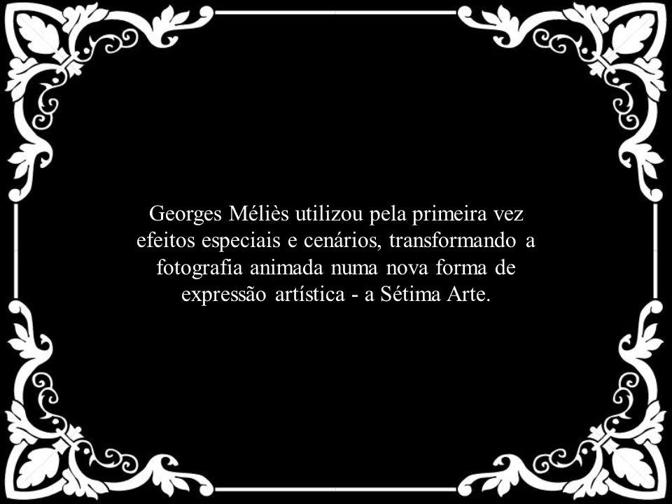 Georges Méliès utilizou pela primeira vez efeitos especiais e cenários, transformando a fotografia animada numa nova forma de expressão artística - a Sétima Arte.