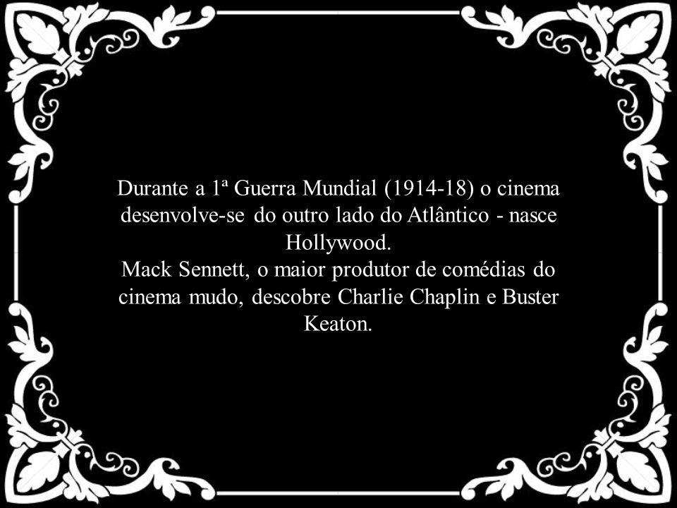 Durante a 1ª Guerra Mundial (1914-18) o cinema desenvolve-se do outro lado do Atlântico - nasce Hollywood.