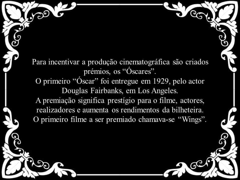 Para incentivar a produção cinematográfica são criados prémios, os Óscares .