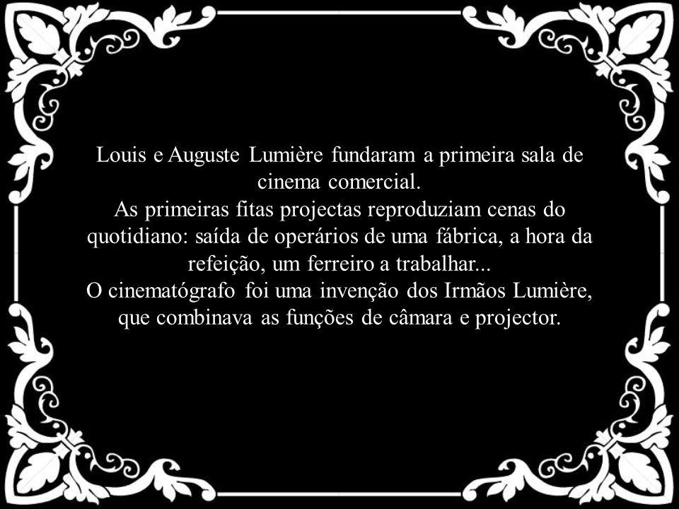 Louis e Auguste Lumière fundaram a primeira sala de cinema comercial