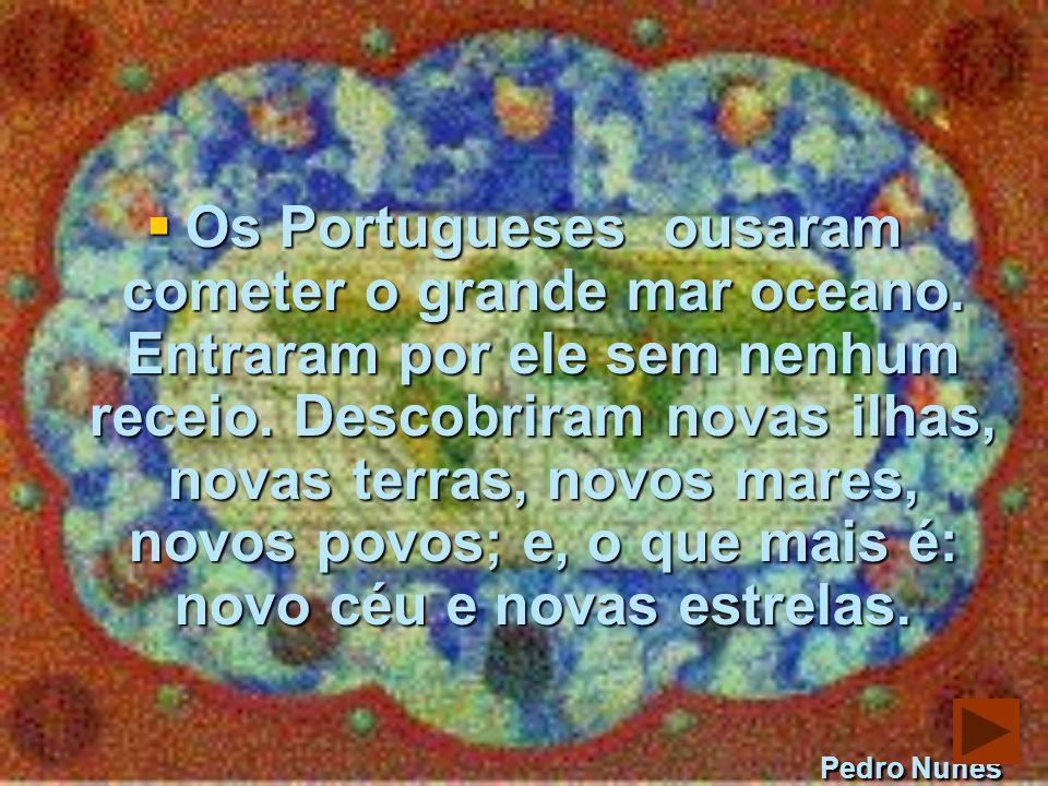 Os Portugueses ousaram cometer o grande mar oceano