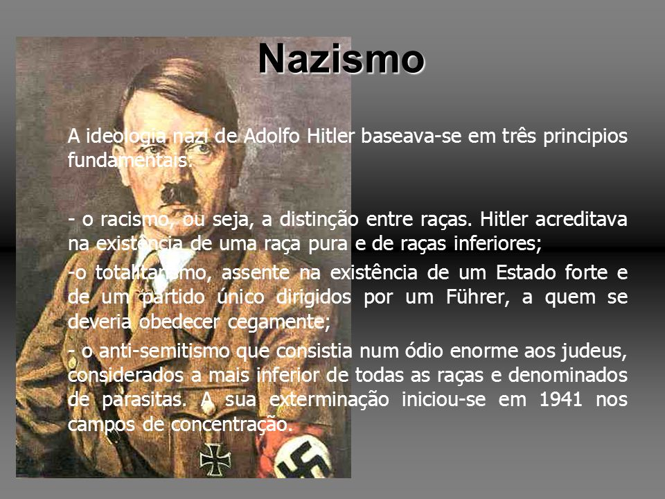 Nazismo A ideologia nazi de Adolfo Hitler baseava-se em três principios fundamentais: