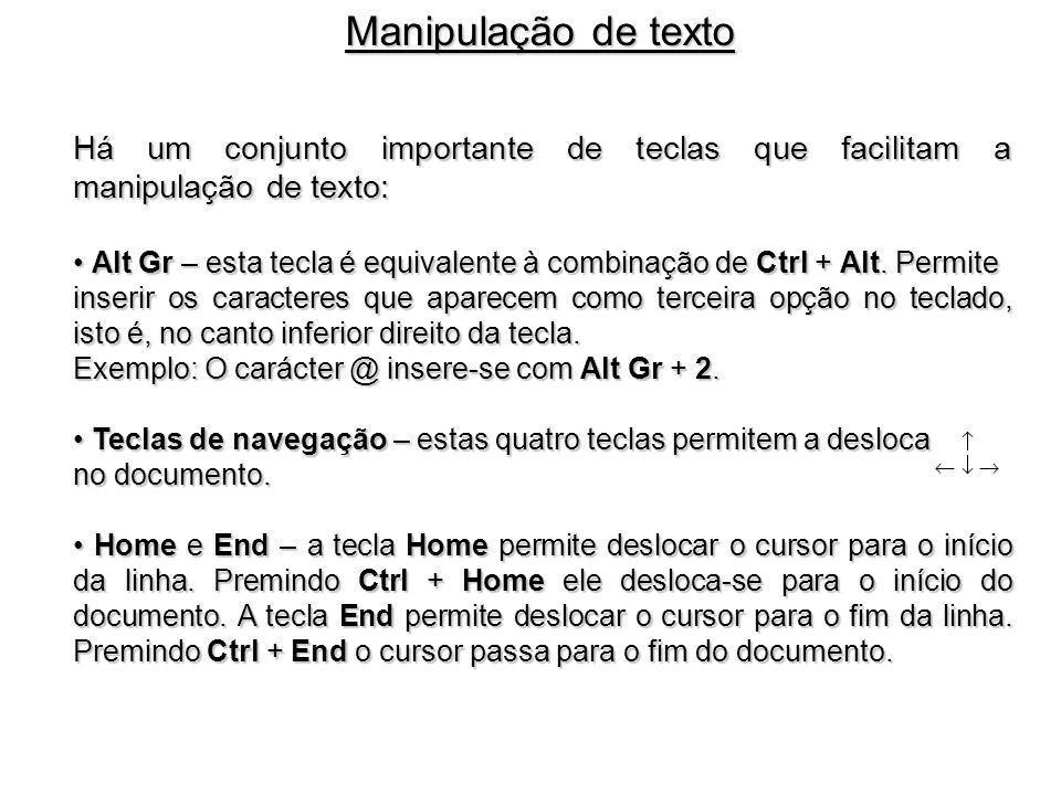 Manipulação de texto Há um conjunto importante de teclas que facilitam a manipulação de texto: