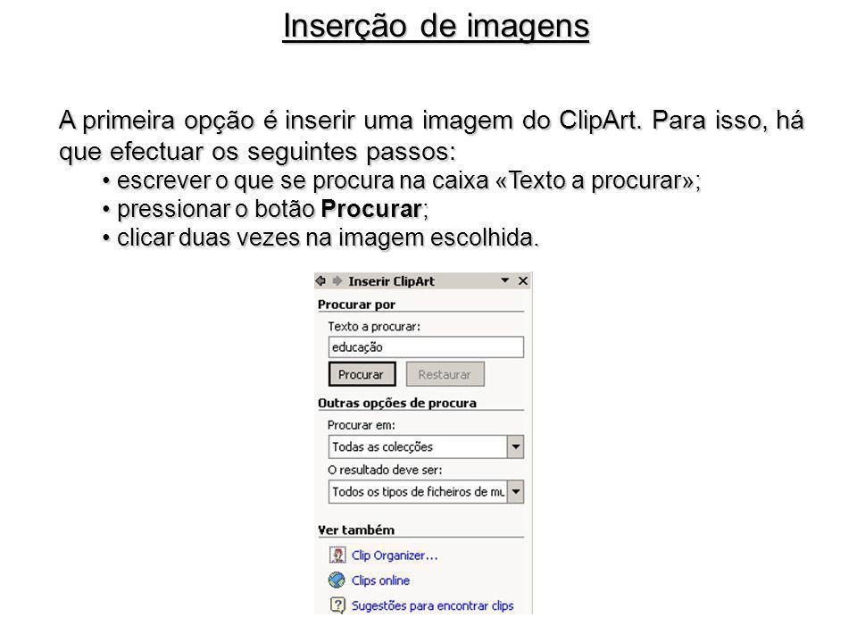 Inserção de imagens A primeira opção é inserir uma imagem do ClipArt. Para isso, há que efectuar os seguintes passos: