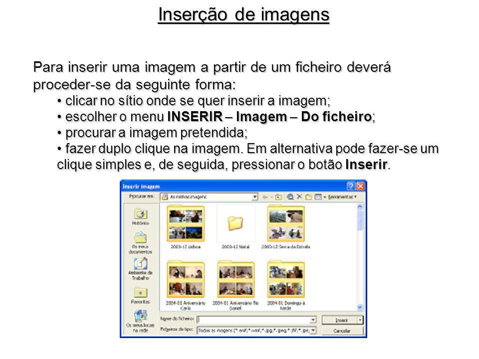 Inserção de imagens Para inserir uma imagem a partir de um ficheiro deverá proceder-se da seguinte forma: