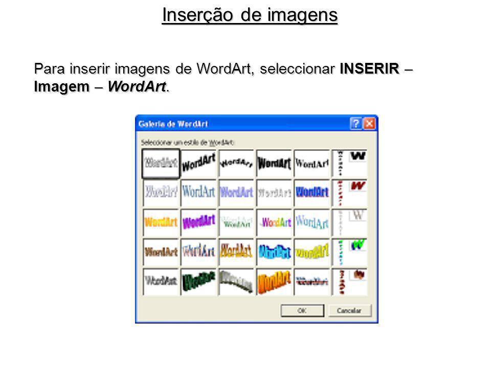 Inserção de imagens Para inserir imagens de WordArt, seleccionar INSERIR – Imagem – WordArt.