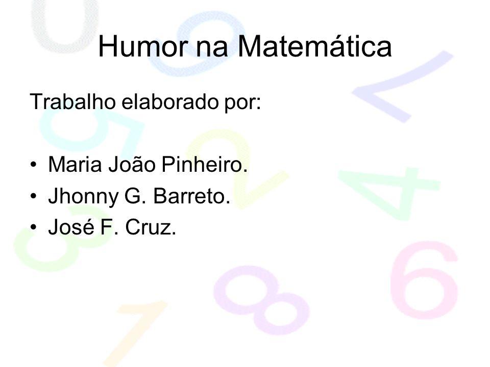 Humor na Matemática Trabalho elaborado por: Maria João Pinheiro.