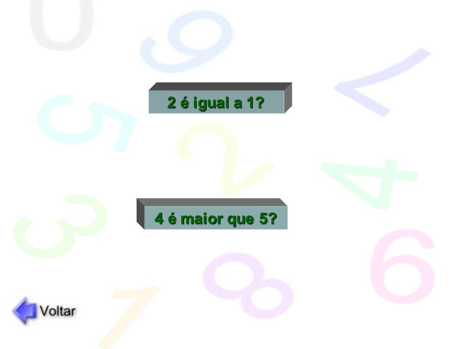 2 é igual a 1 4 é maior que 5
