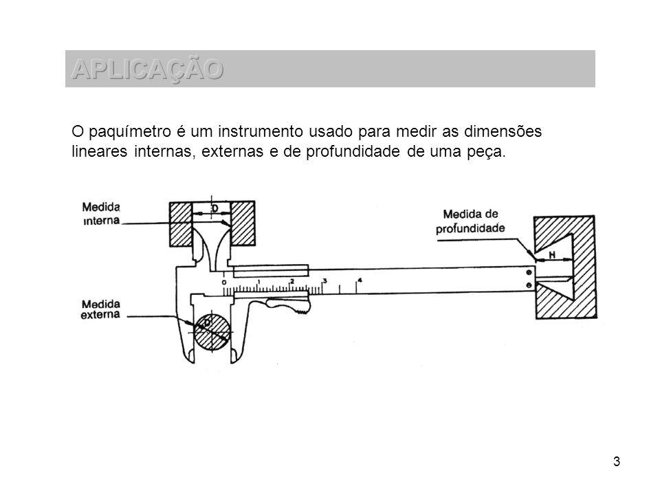 APLICAÇÃOO paquímetro é um instrumento usado para medir as dimensões lineares internas, externas e de profundidade de uma peça.