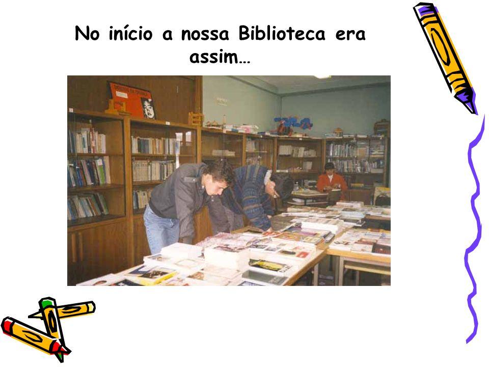 No início a nossa Biblioteca era assim…