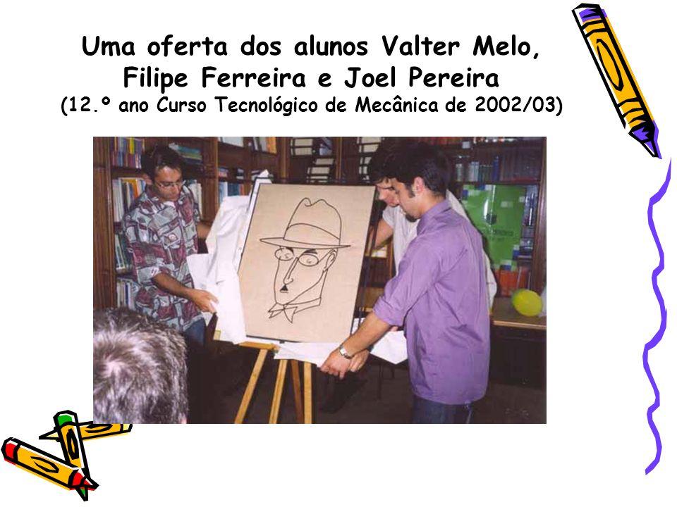 Uma oferta dos alunos Valter Melo, Filipe Ferreira e Joel Pereira (12