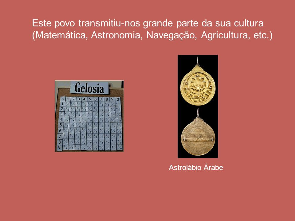 Este povo transmitiu-nos grande parte da sua cultura (Matemática, Astronomia, Navegação, Agricultura, etc.)