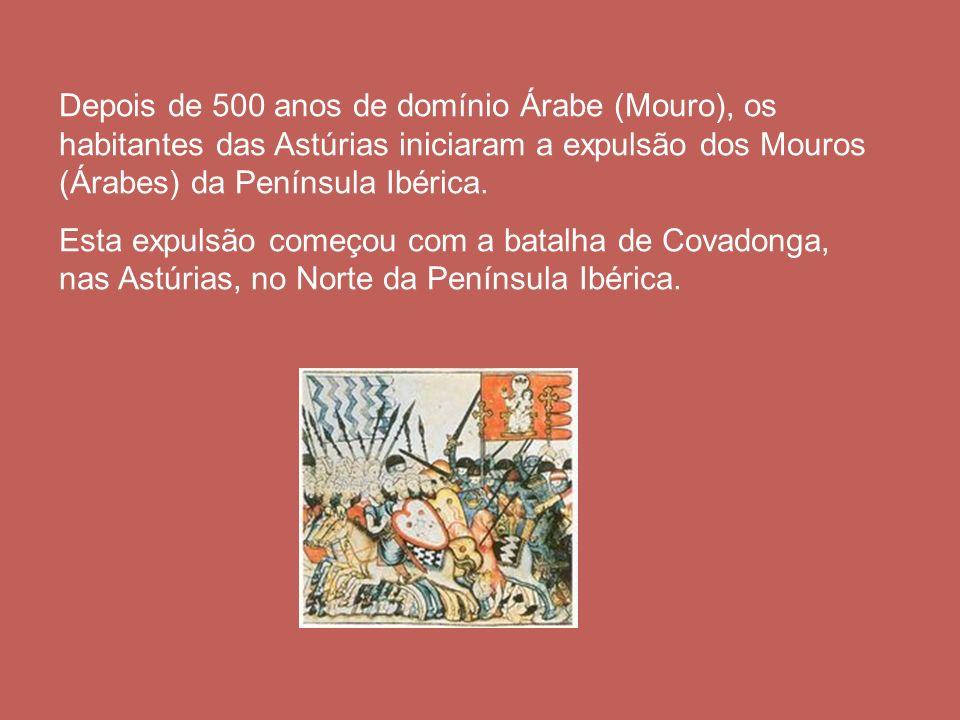 Depois de 500 anos de domínio Árabe (Mouro), os habitantes das Astúrias iniciaram a expulsão dos Mouros (Árabes) da Península Ibérica.