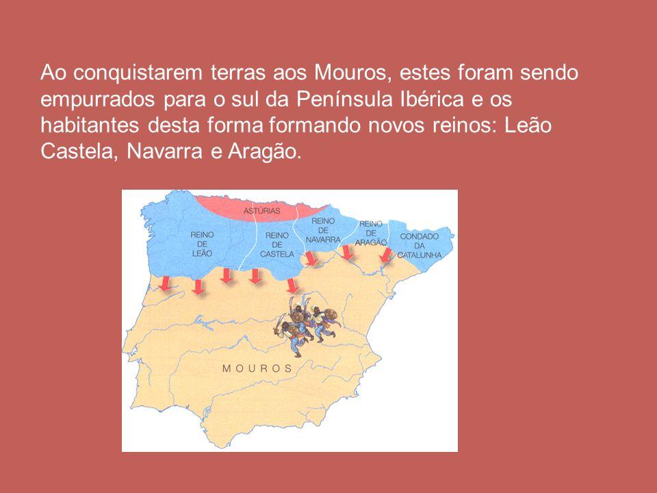 Ao conquistarem terras aos Mouros, estes foram sendo empurrados para o sul da Península Ibérica e os habitantes desta forma formando novos reinos: Leão Castela, Navarra e Aragão.