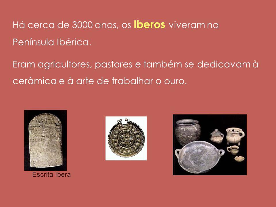 Há cerca de 3000 anos, os Iberos viveram na Península Ibérica.