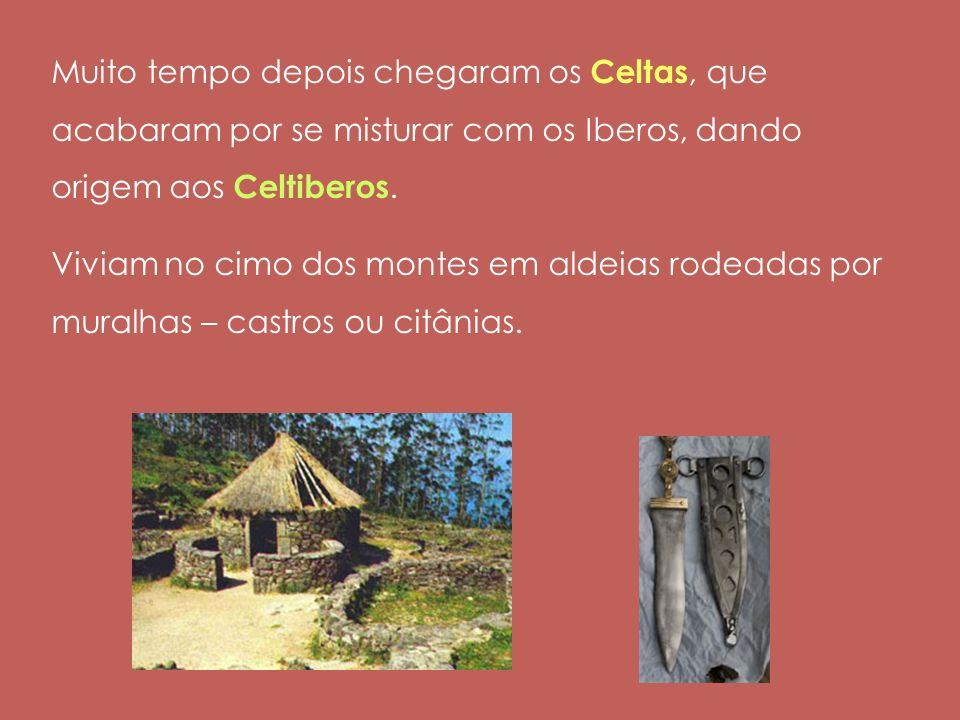 Muito tempo depois chegaram os Celtas, que acabaram por se misturar com os Iberos, dando origem aos Celtiberos.