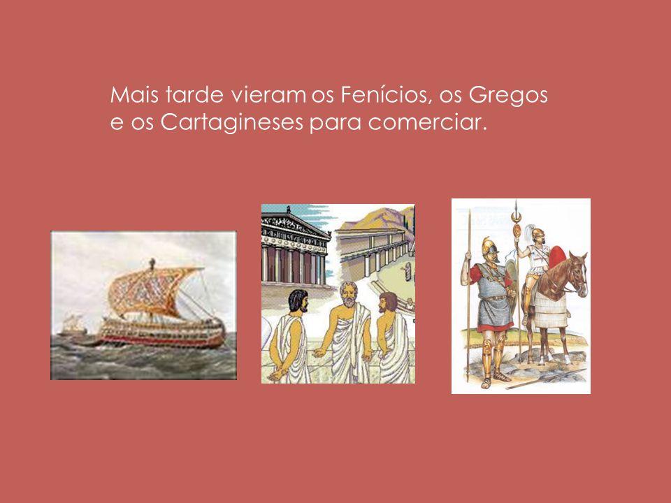 Mais tarde vieram os Fenícios, os Gregos e os Cartagineses para comerciar.
