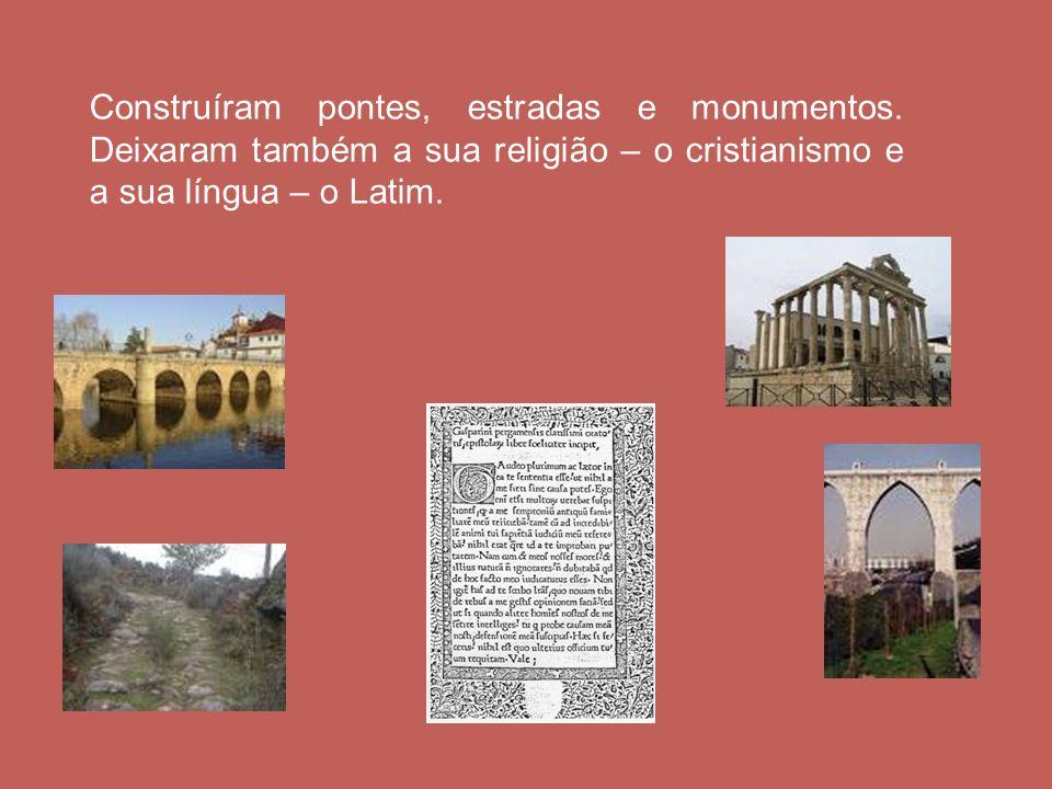 Construíram pontes, estradas e monumentos