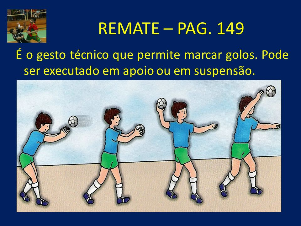 REMATE – PAG. 149 É o gesto técnico que permite marcar golos.