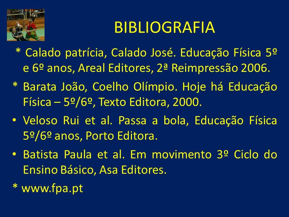 BIBLIOGRAFIA * Calado patrícia, Calado José. Educação Física 5º e 6º anos, Areal Editores, 2ª Reimpressão 2006.