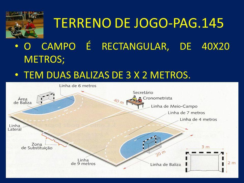 TERRENO DE JOGO-PAG.145 O CAMPO É RECTANGULAR, DE 40X20 METROS;