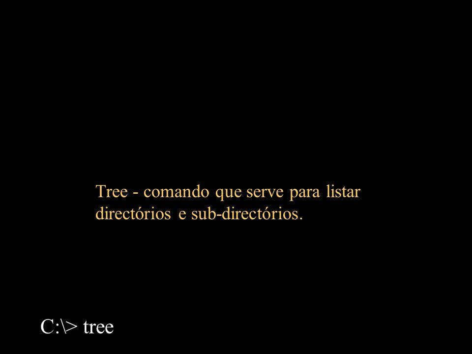 Tree - comando que serve para listar directórios e sub-directórios.