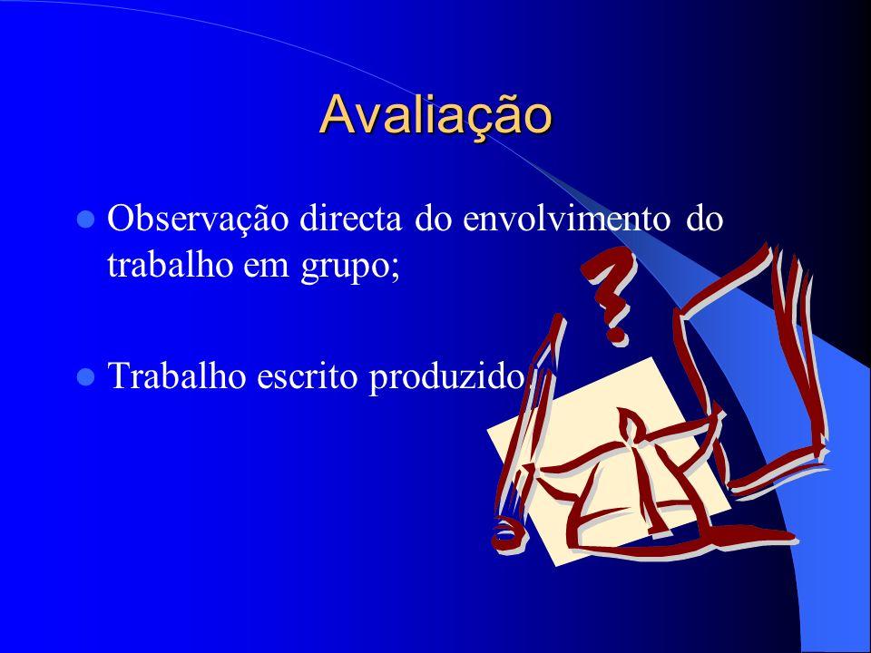 Avaliação Observação directa do envolvimento do trabalho em grupo;