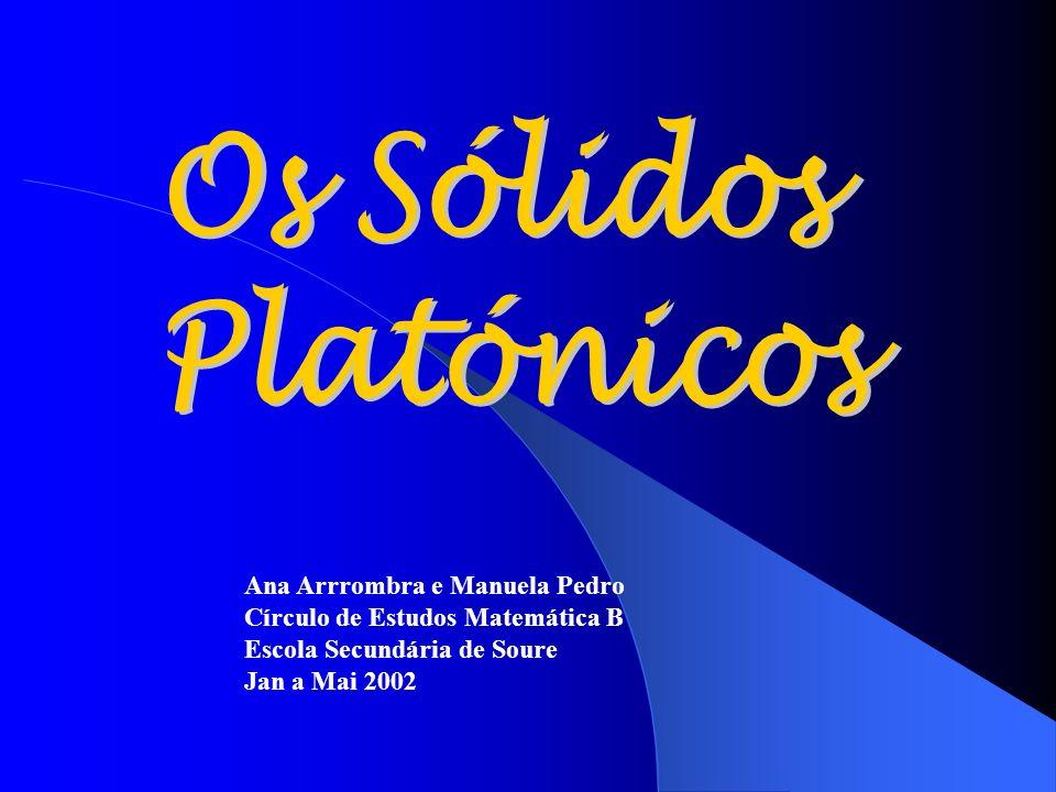 Os Sólidos Platónicos Ana Arrrombra e Manuela Pedro