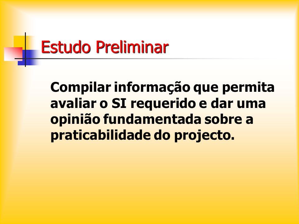 Estudo Preliminar Compilar informação que permita avaliar o SI requerido e dar uma opinião fundamentada sobre a praticabilidade do projecto.