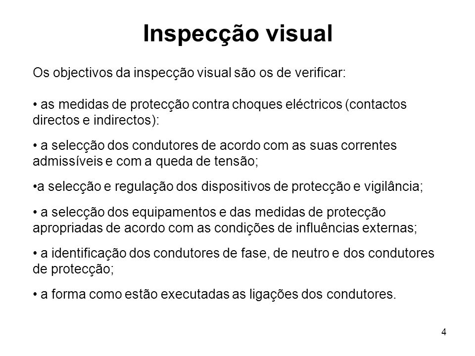 Inspecção visual Os objectivos da inspecção visual são os de verificar:
