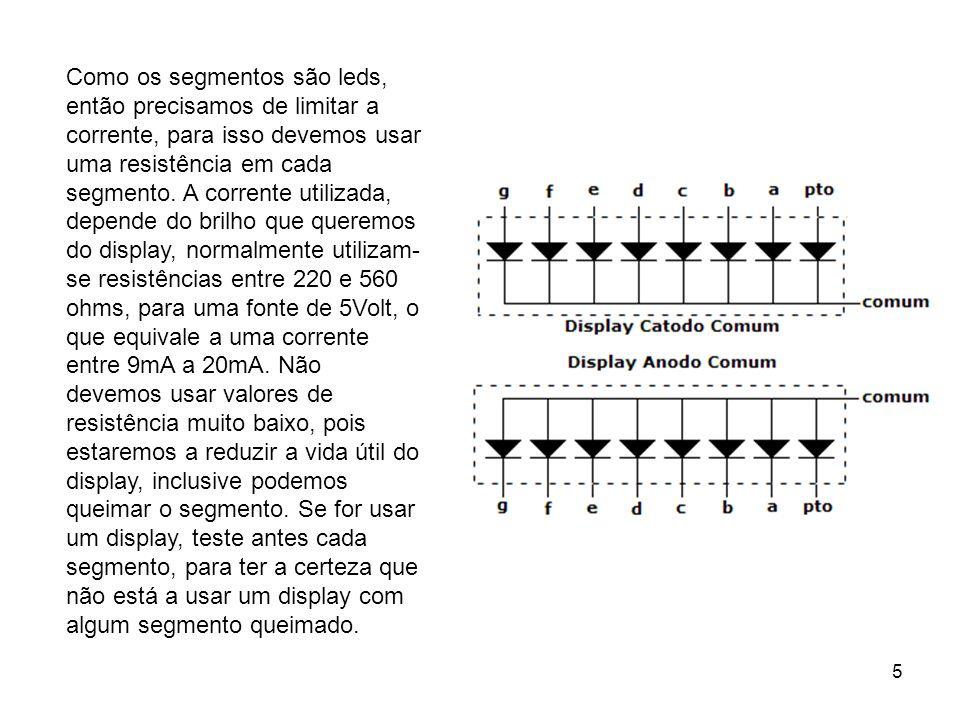 Como os segmentos são leds, então precisamos de limitar a corrente, para isso devemos usar uma resistência em cada segmento.