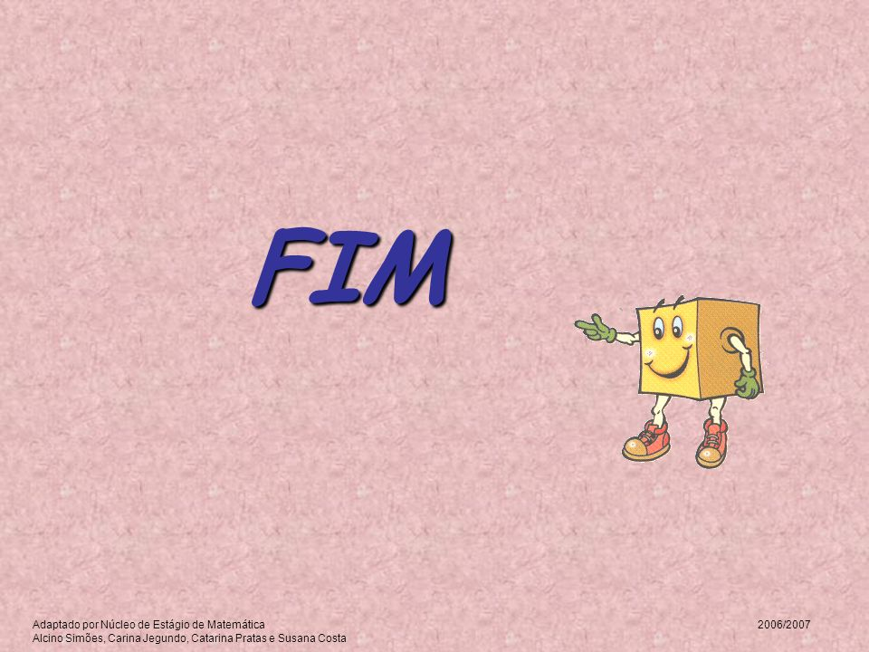 FIM Adaptado por Núcleo de Estágio de Matemática 2006/2007