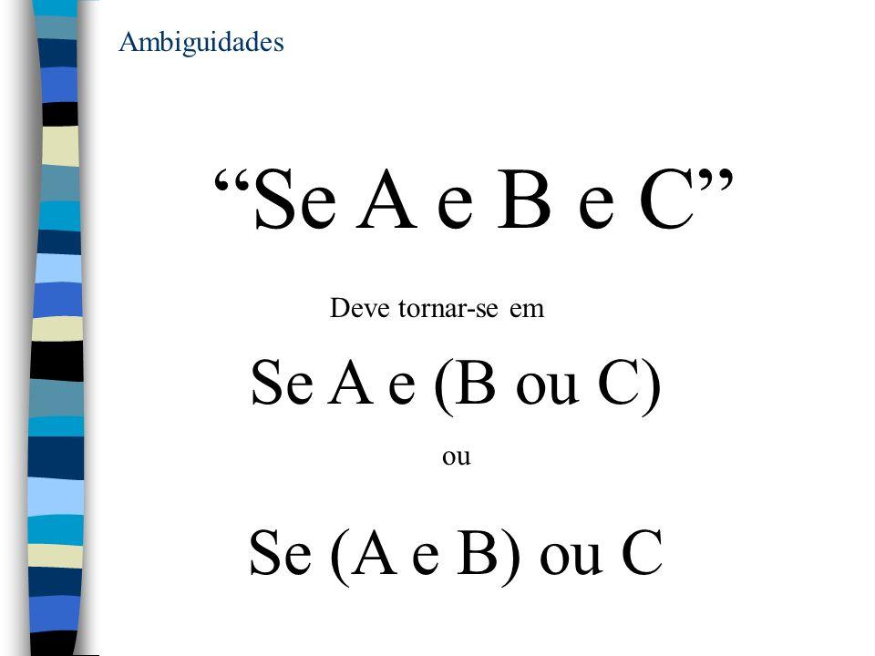 Se A e B e C Se A e (B ou C) Se (A e B) ou C Ambiguidades