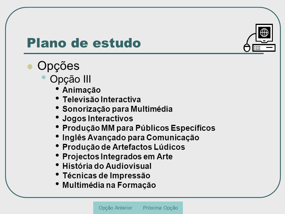 Plano de estudo Opções Opção III Animação Televisão Interactiva