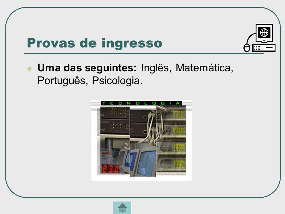 Provas de ingresso Uma das seguintes: Inglês, Matemática, Português, Psicologia.