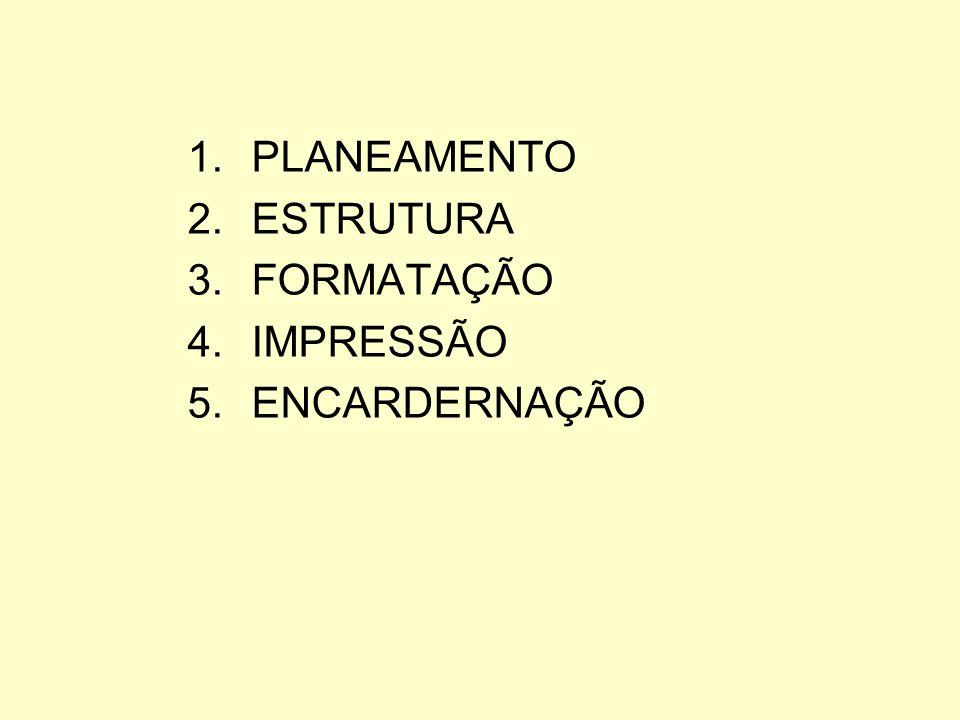 PLANEAMENTO ESTRUTURA FORMATAÇÃO IMPRESSÃO ENCARDERNAÇÃO