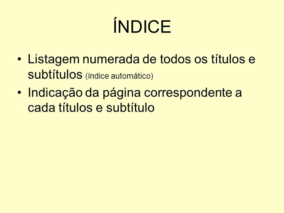ÍNDICE Listagem numerada de todos os títulos e subtítulos (índice automático) Indicação da página correspondente a cada títulos e subtítulo.