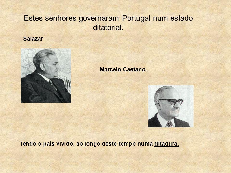 Estes senhores governaram Portugal num estado ditatorial.