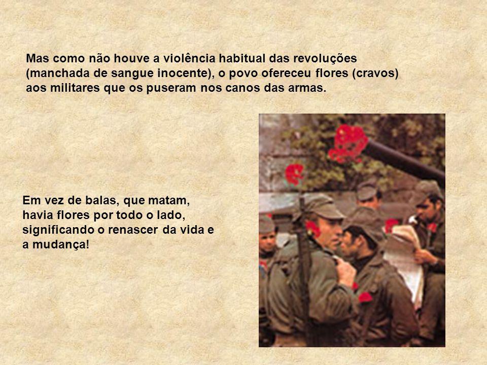 Mas como não houve a violência habitual das revoluções (manchada de sangue inocente), o povo ofereceu flores (cravos) aos militares que os puseram nos canos das armas.